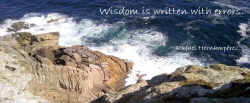 Wisdom is written with errors.- Rafael Hernamperez